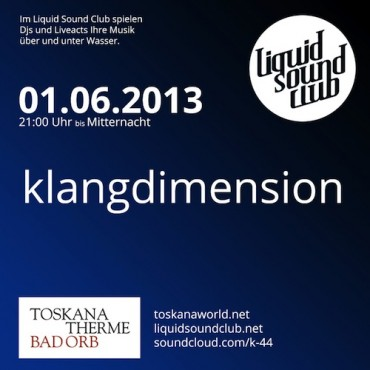 01.06.2013 – Liquid Sound Club mit klangdimension in Bad Orb