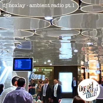 Ambient Radio Pt.1 – DJ Noxlay