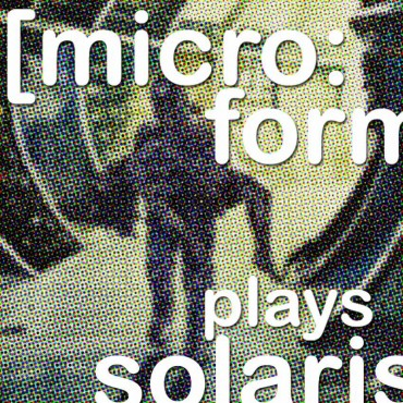 [micro:form] plays Solaris