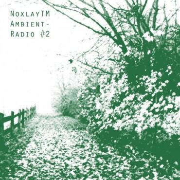 NoxlayTM – Ambient Radio Pt.2